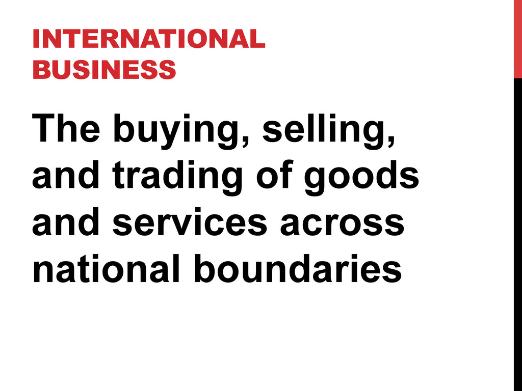 INTERNATIONAL BUSINESS The buying, selling, and...
