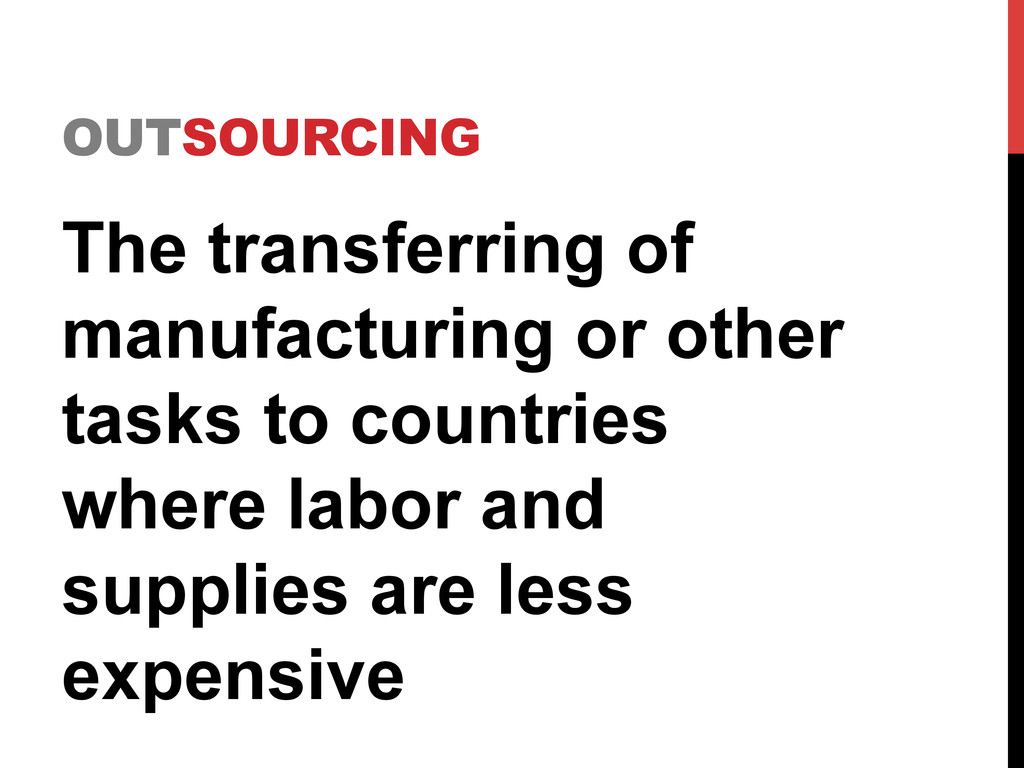 OUTSOURCING The transferring of manufacturing o...