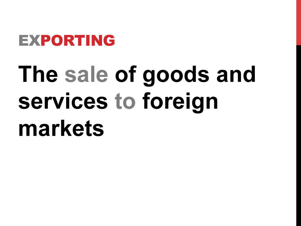 EXPORTING The sale of goods and services to for...