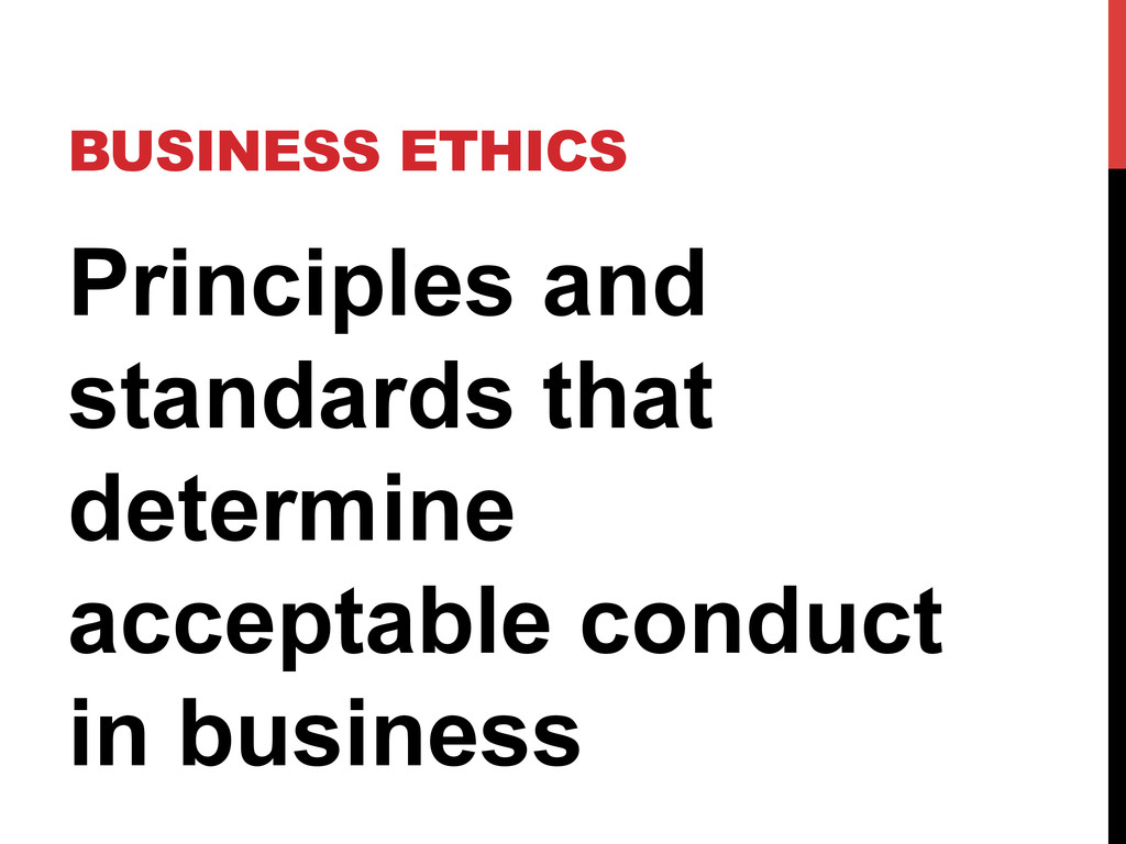 BUSINESS ETHICS Principles and standards that d...