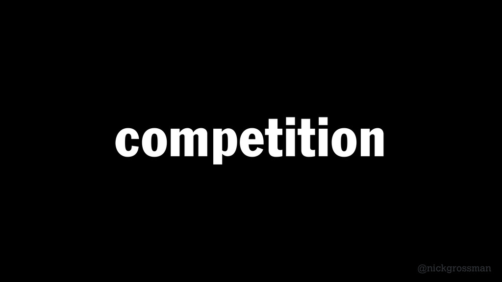 @nickgrossman competition