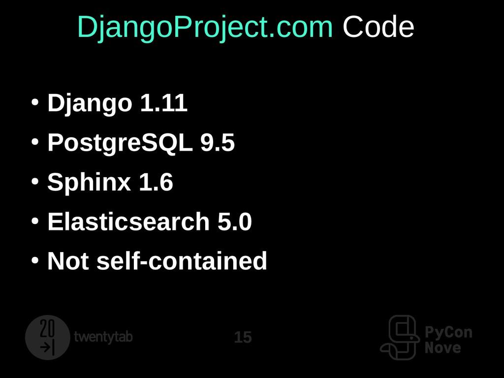15 DjangoProject.com Code ● Django 1.11 ● Postg...