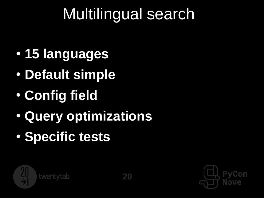 20 Multilingual search ● 15 languages ● Default...