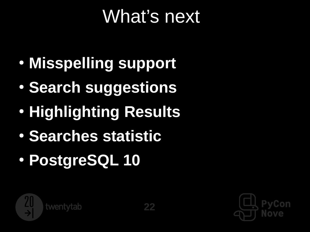 22 What's next ● Misspelling support ● Search s...