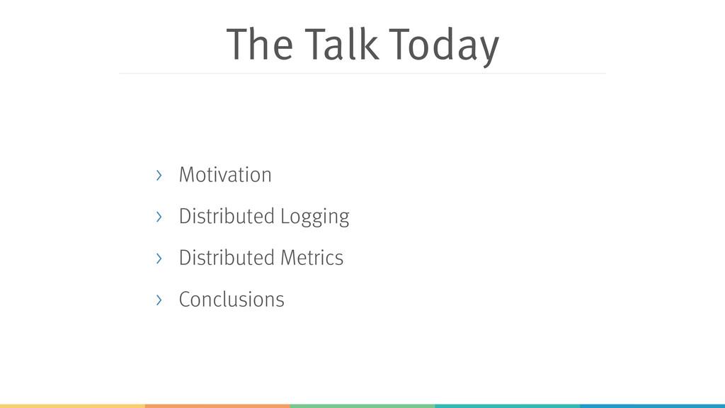 The Talk Today > Motivation > Distributed Loggi...