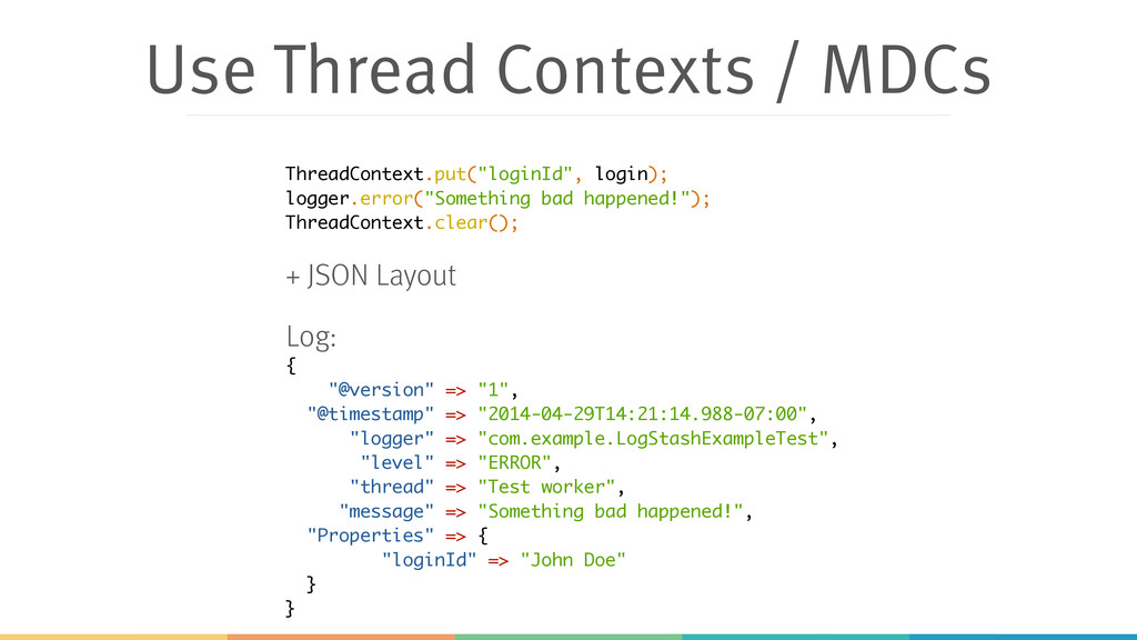 "Use Thread Contexts / MDCs { ""@version"" => ""1"",..."