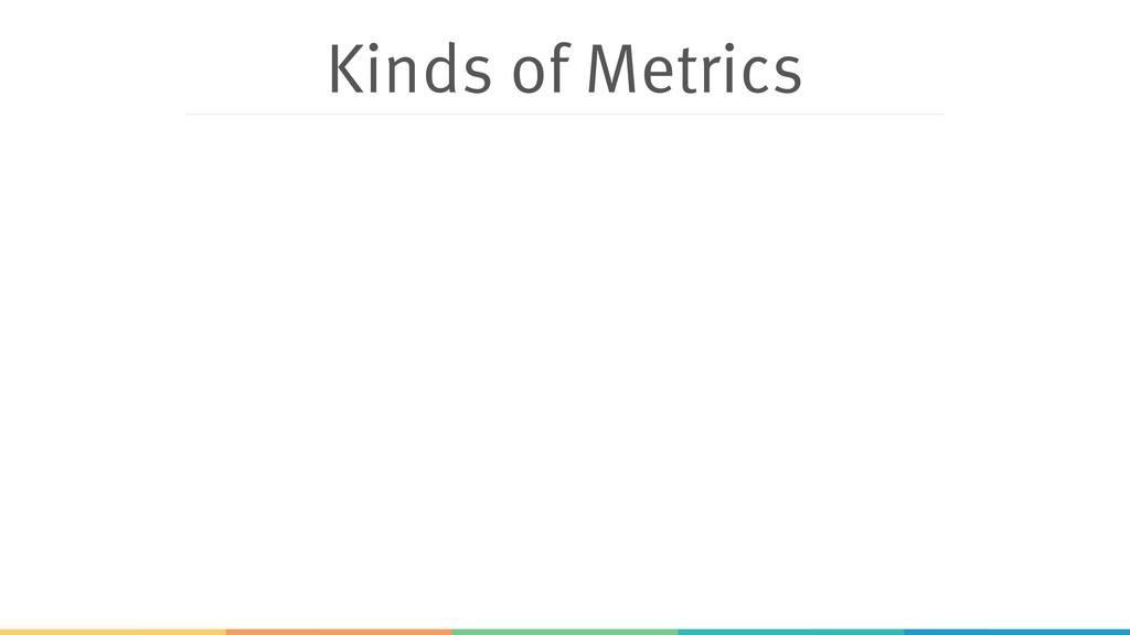 Kinds of Metrics