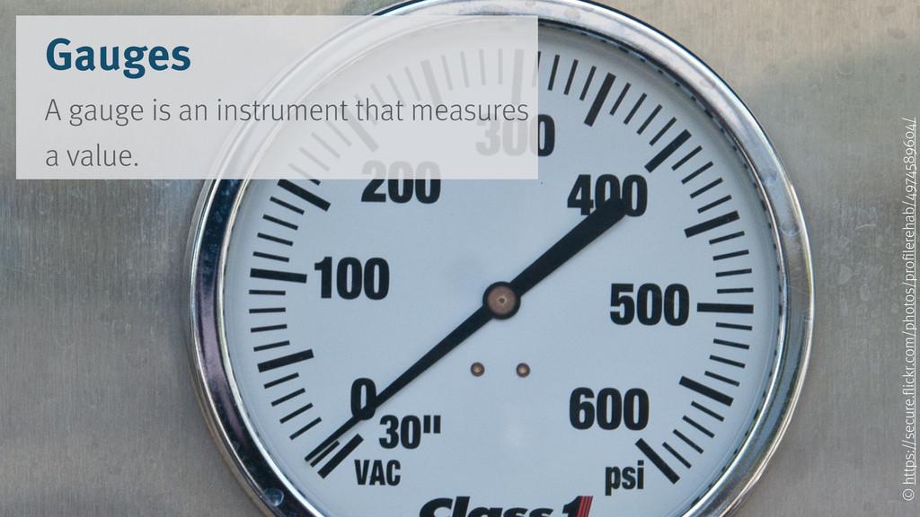 Gauges A gauge is an instrument that measures a...