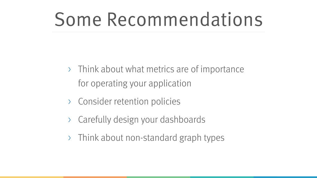 Some Recommendations > Think about what metrics...