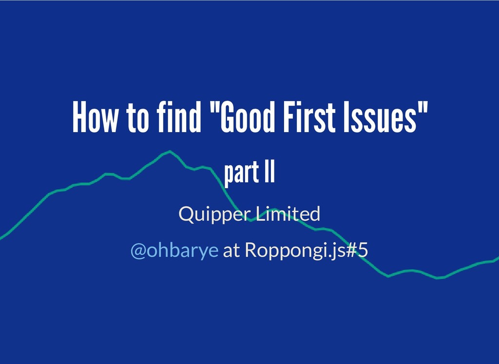 "How to find ""Good First Issues"" How to find ""Go..."