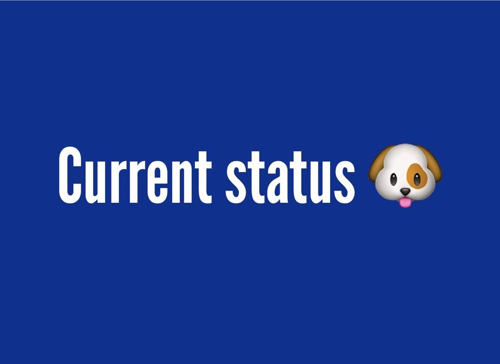 Current status Current status