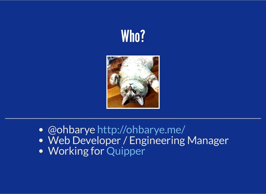 Who? Who? @ohbarye Web Developer / Engineering ...