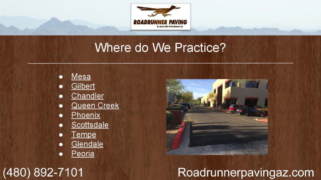 Where do We Practice? ● Mesa ● Gilbert ● Chandl...