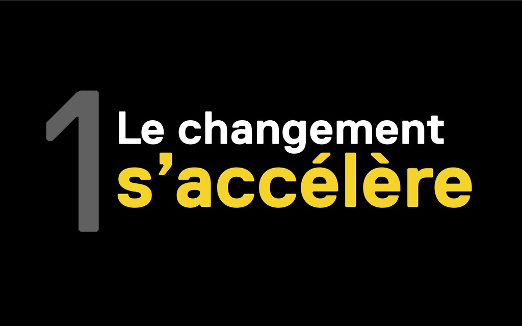 1Le changement s'accélère