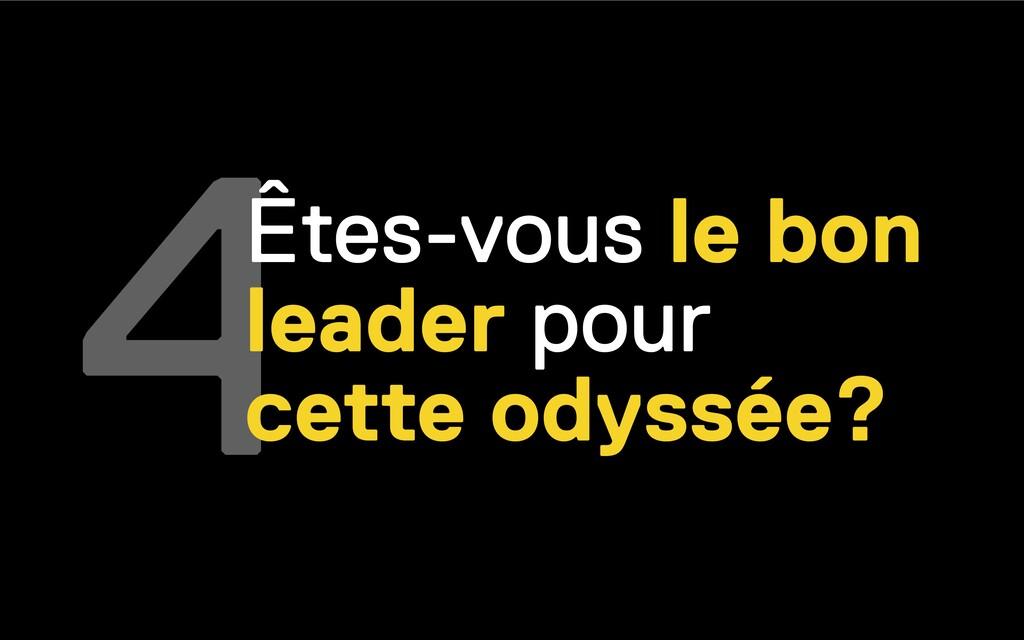 4Êtes-vous le bon leader pour cette odyssée?