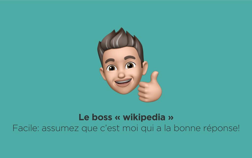 Le boss « wikipedia » Facile: assumez que c'est...
