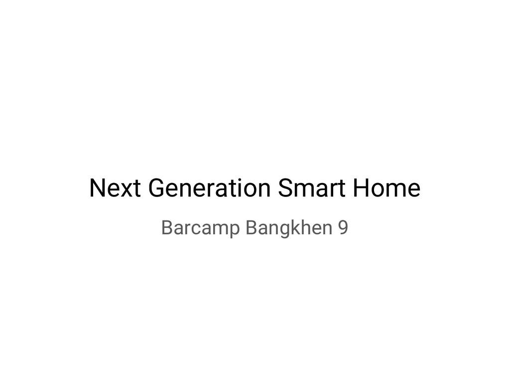 Next Generation Smart Home Barcamp Bangkhen 9