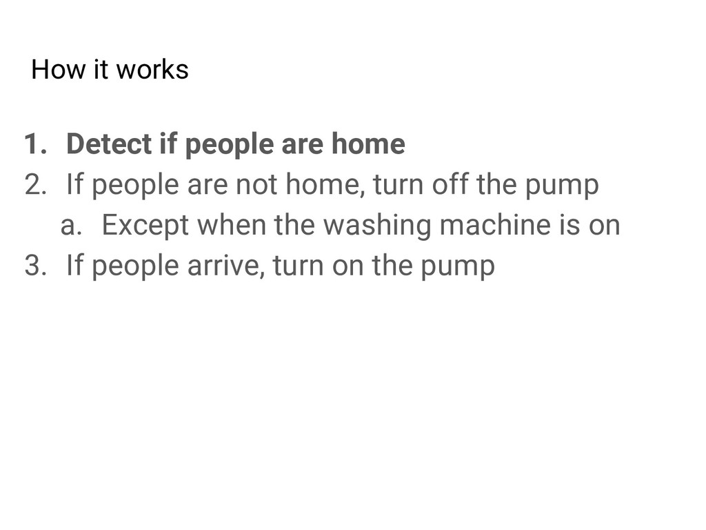 How it works 1. Detect if people are home 2. If...