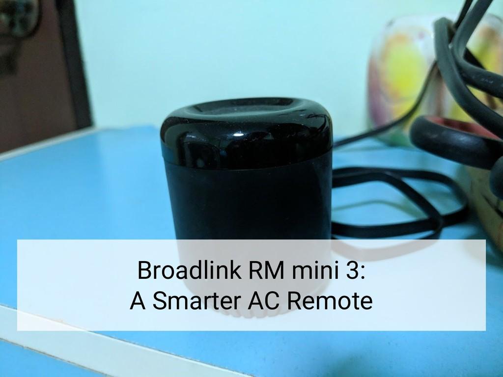 Broadlink RM mini 3: A Smarter AC Remote