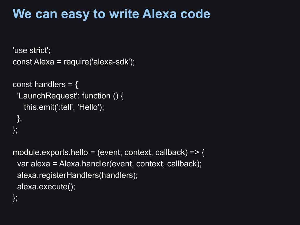 We can easy to write Alexa code 'use strict'; c...