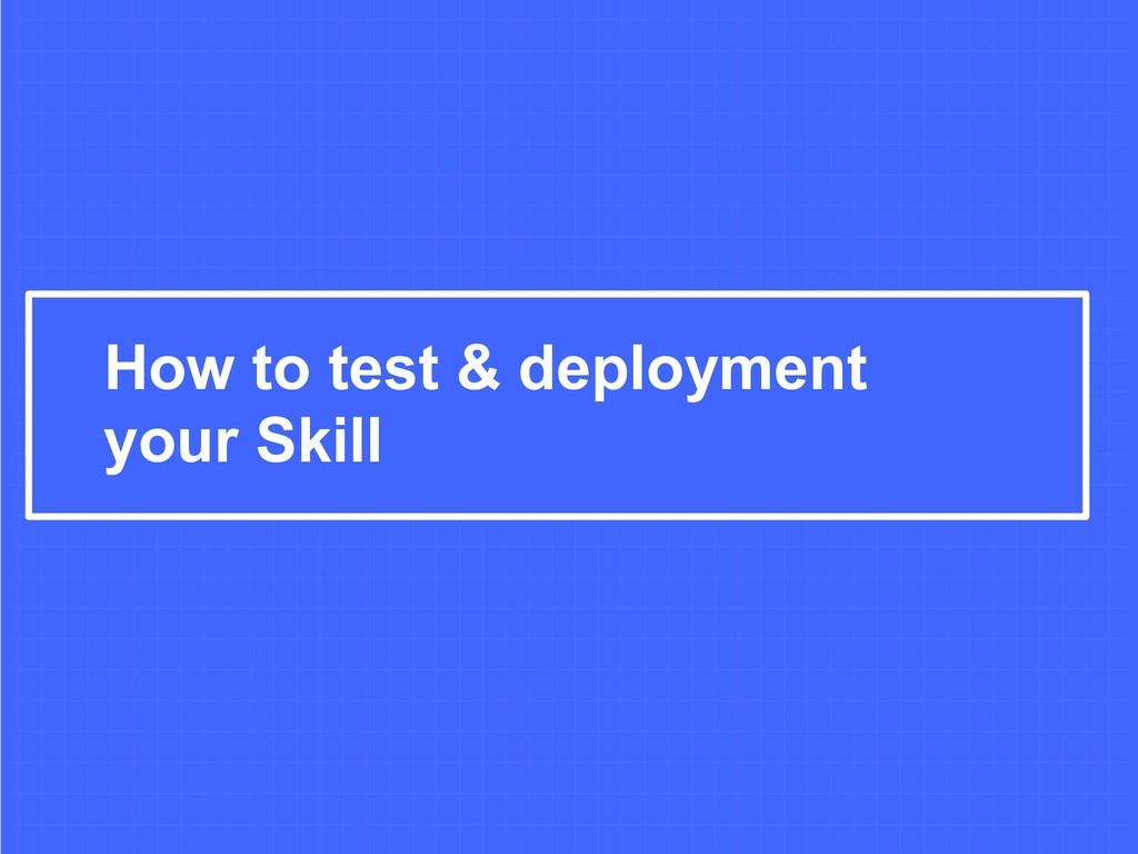 How to test & deployment your Skill