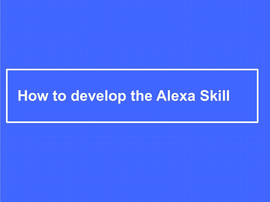 How to develop the Alexa Skill