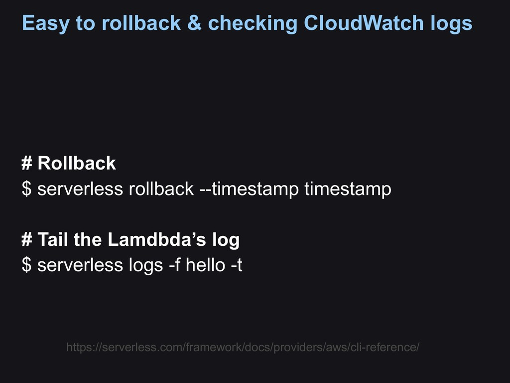 Easy to rollback & checking CloudWatch logs # R...