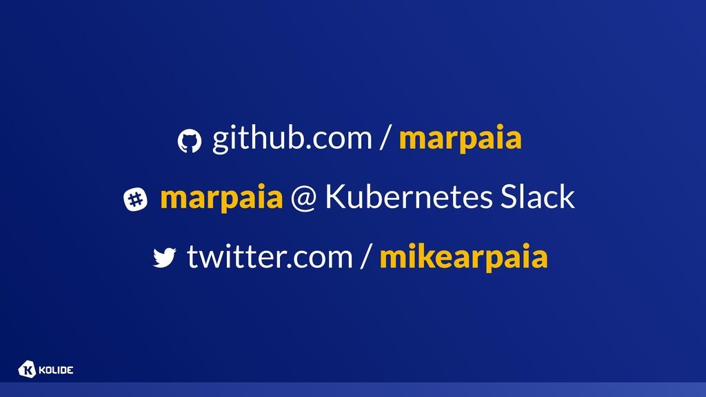 github.com / marpaia marpaia @ Kubernetes Slac...