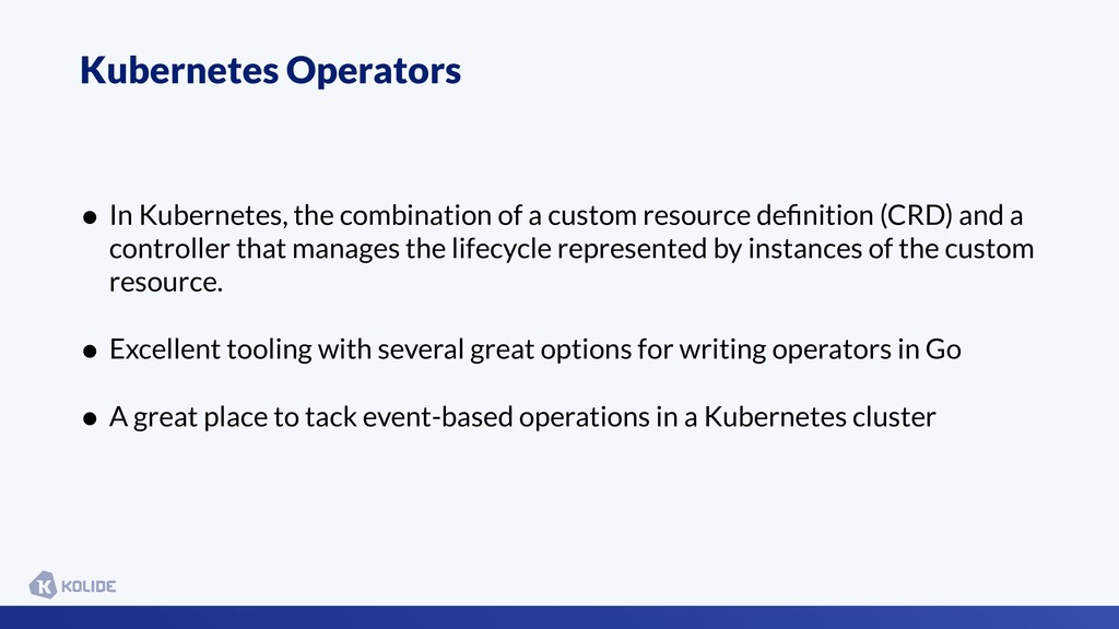 Kubernetes Operators • In Kubernetes, the combi...