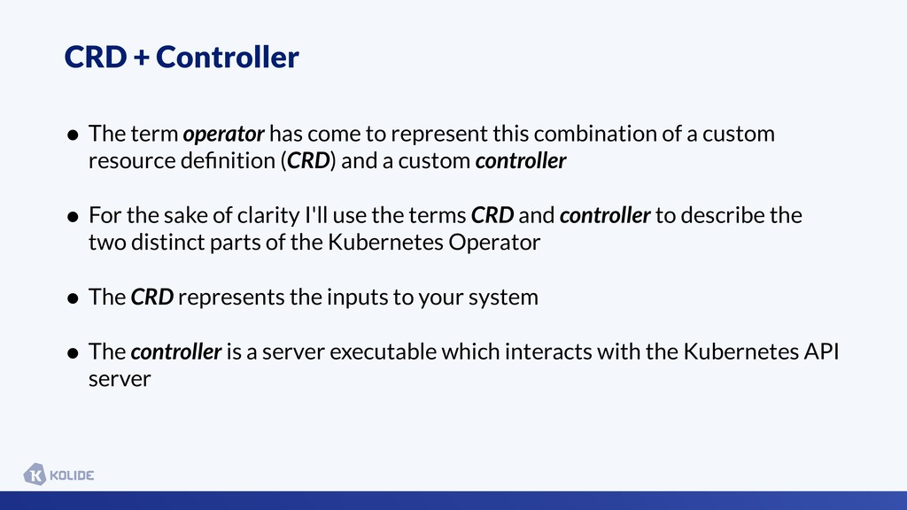 CRD + Controller • The term operator has come t...