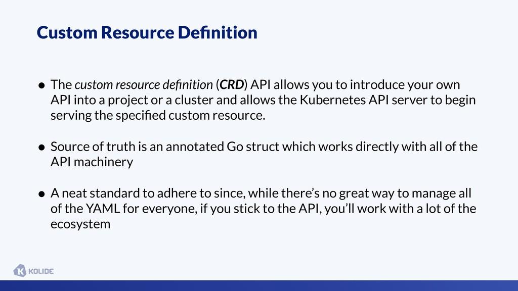 Custom Resource Definition • The custom resource...
