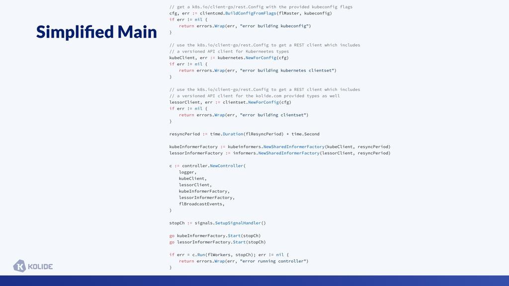 Simplified Main // get a k8s.io/client-go/rest.C...