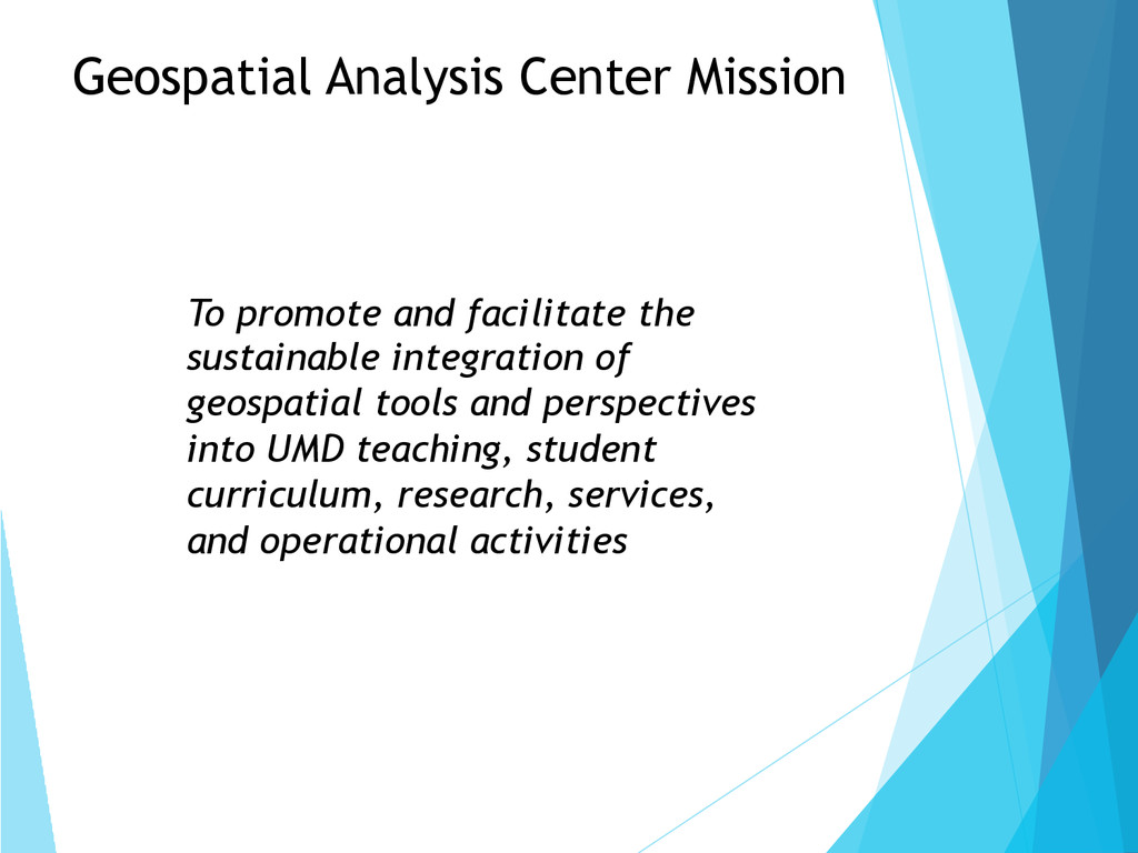 Geospatial Analysis Center Mission To promote a...