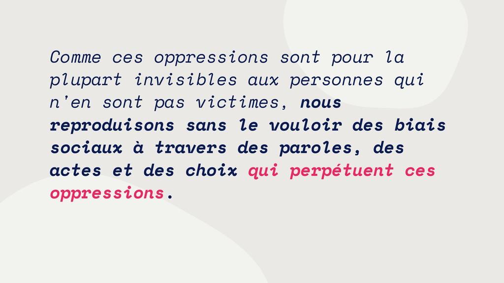 Comme ces oppressions sont pour la plupart invi...