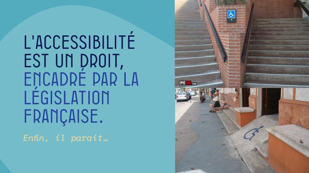 L'accessibilité est un droit, encadré par la lé...