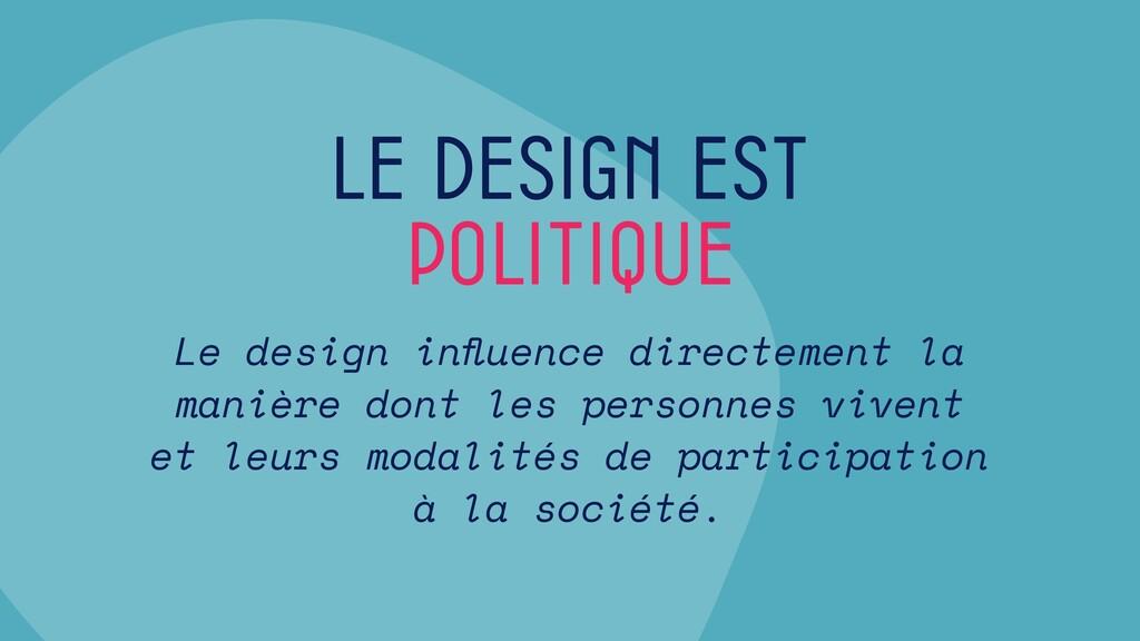 le design est politique Le design influence dire...