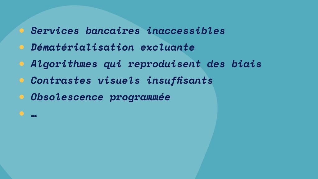 • Services bancaires inaccessibles • Dématérial...