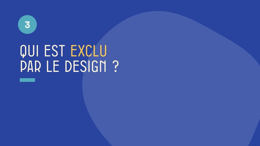 qui est exclu par le design ? 3