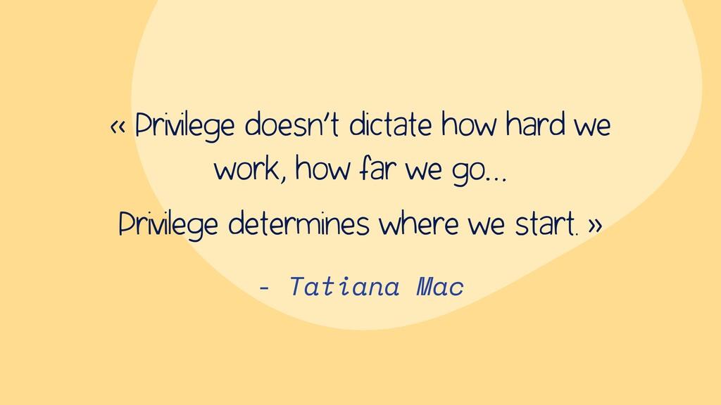 - Tatiana Mac « Privilege doesn't dictate how h...