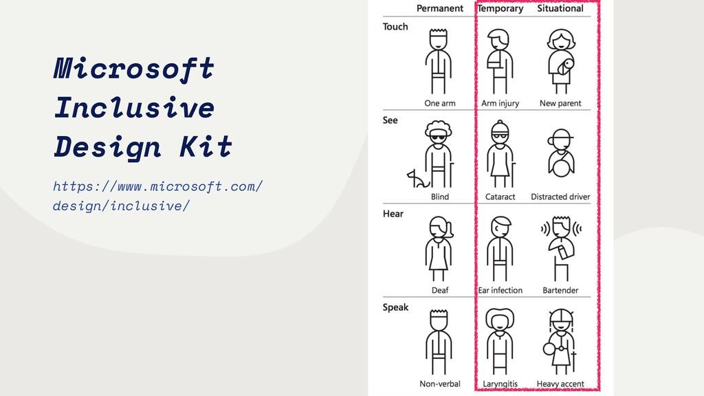 Microsoft Inclusive Design Kit https://www.micr...