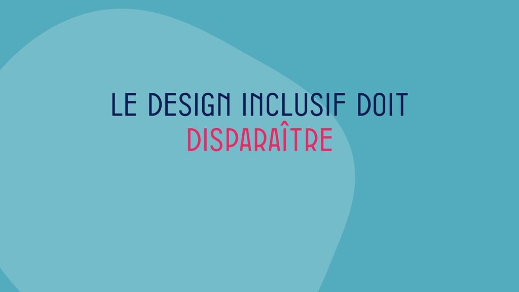 Le design inclusif doit disparaître