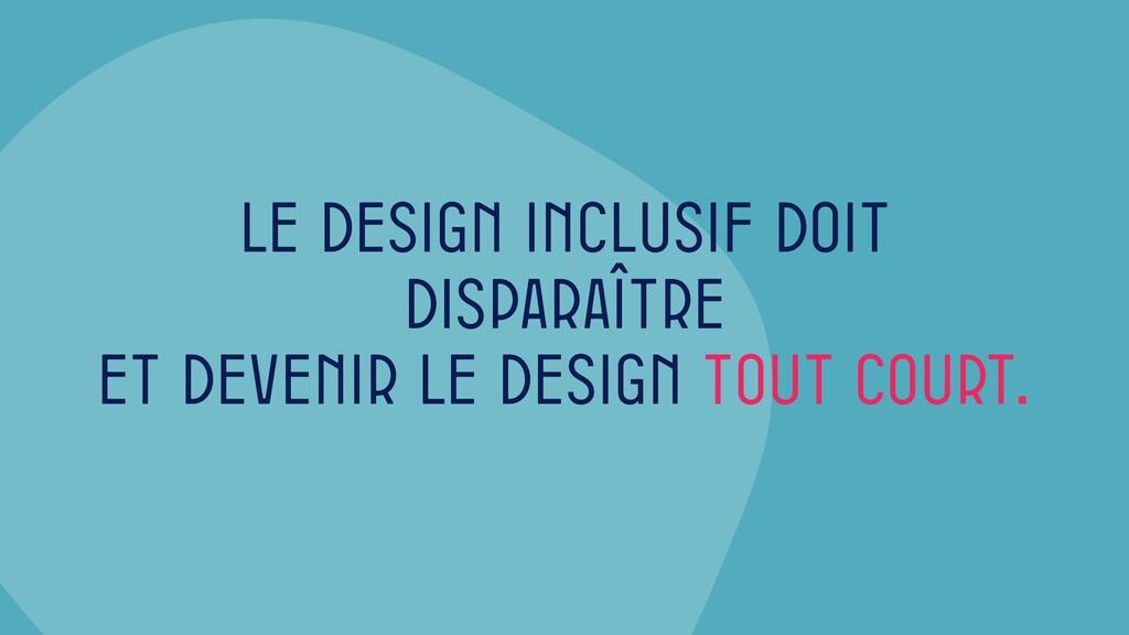 Le design inclusif doit disparaître et devenir ...
