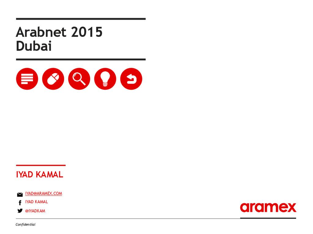 Arabnet 2015 Dubai IYAD KAMAL IYAD@ARAMEX.COM I...