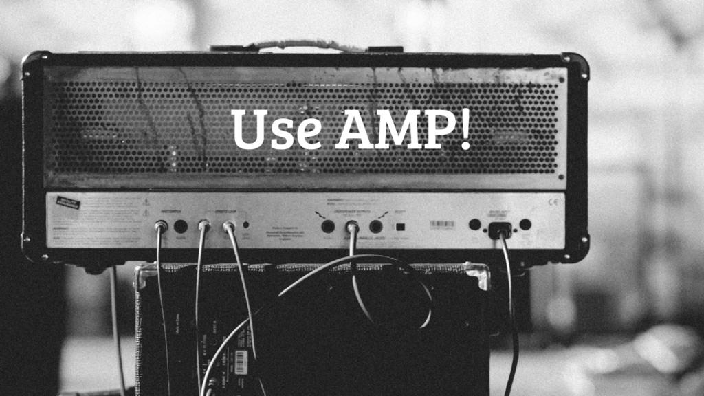 Use AMP!