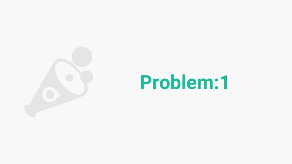 Problem:1