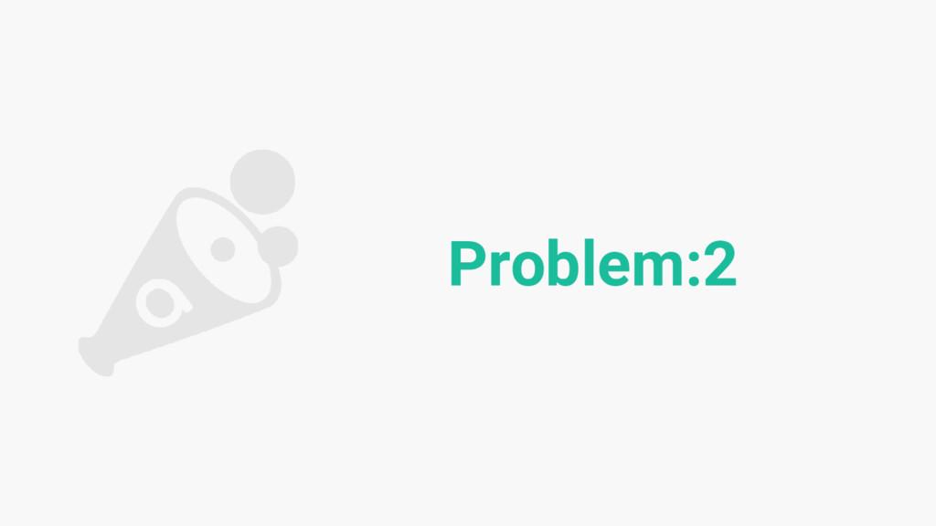 Problem:2