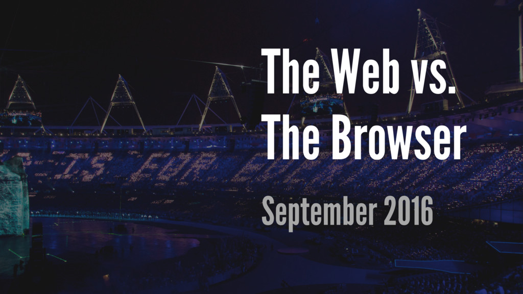 The Web vs. The Browser September 2016