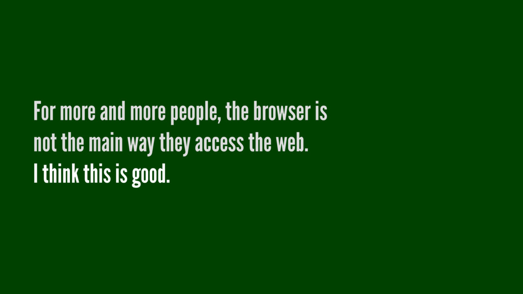 For more and more people, the browser is not th...