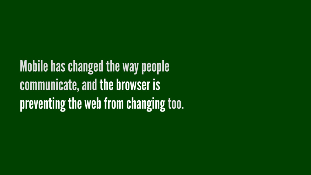 Mobile has changed the way people communicate, ...