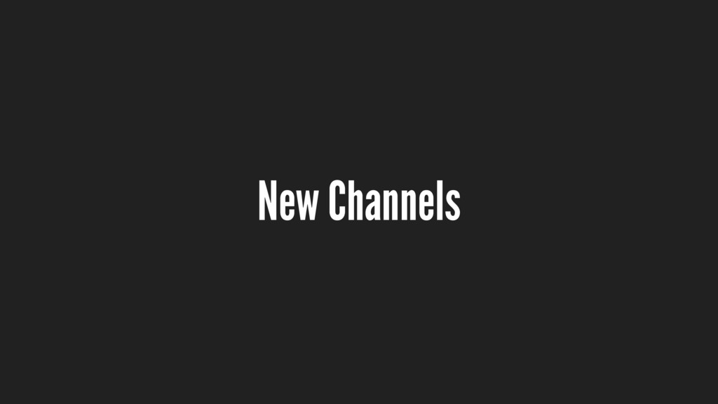 New Channels